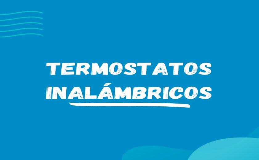 ¡Termostatos inalámbricos!